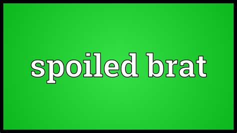 Spoiled brat Meaning - YouTube